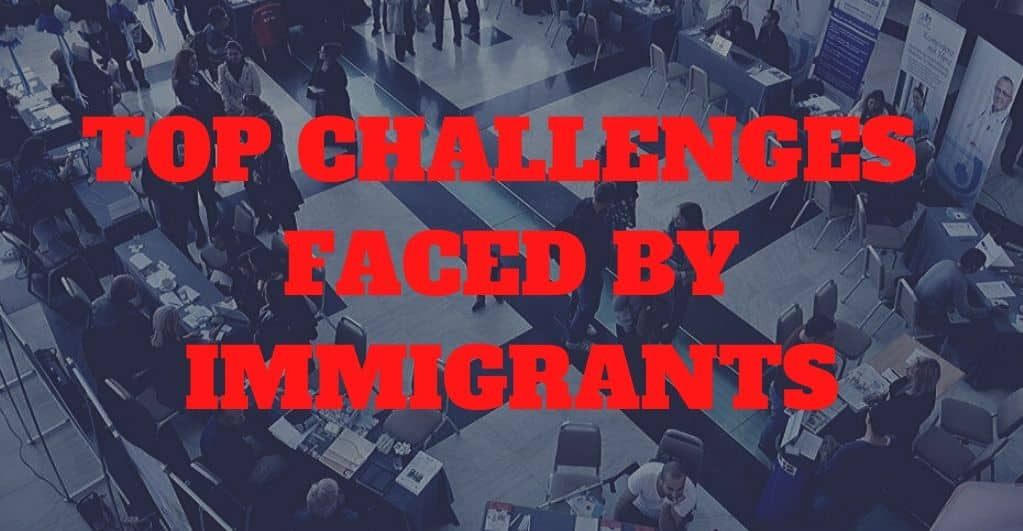 Here Are the Topmost Challenges Faced by Immigrants in Migrating